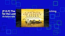 [P.D.F] The Ghosts of Happy Valley: Searching for the Lost World of Africa s Infamous Aristocrats