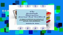 D.O.W.N.L.O.A.D [P.D.F] The Gratitude Interactive Journal And Workbook: 31 days to cultivate an