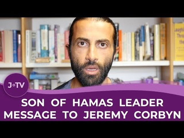 Son of Hamas Leader: A message to Jeremy Corbyn on praising Hamas