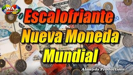 Escalofriante Nueva Moneda Mundial