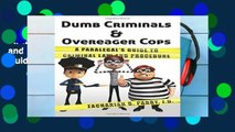 F.R.E.E [D.O.W.N.L.O.A.D] Dumb Criminals and Overeager Cops: A Paralegal s Guide to Criminal Law