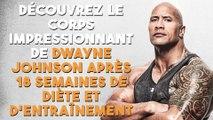 Découvrez le corps impressionnant de Dwayne Johnson après 18 semaines de diète et d'entraînement !