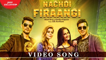 Nachdi Firaangi | Meet Bros & Kanika Kapoor Ft. Elli AvrRam | Latest Songs 2018 | MB Music