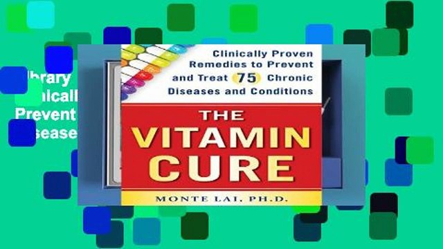 Library  The Vitamin Cure: Clinically Proven Remedies to Prevent and Treat 75 Chronic Diseases and