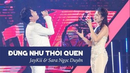 JayKii ft. Sara - ĐỪNG NHƯ THÓI QUEN (Live) - Official