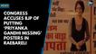 Congress accuses BJP of putting 'Priyanka Gandhi missing' posters in Rae Bareli