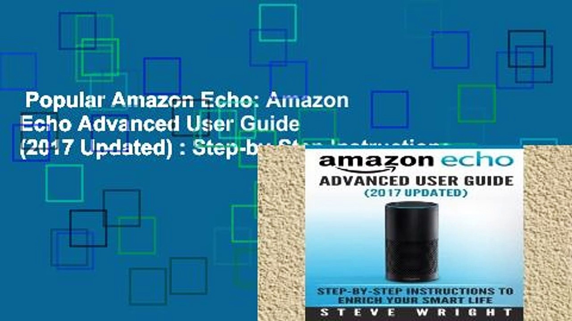 Popular Amazon Echo: Amazon Echo Advanced User Guide (2017 Updated) : Step-by-Step Instructions