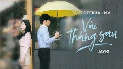 JayKii - VÀI THÁNG SAU (Official MV)