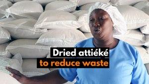 Burkina Faso: Dried attiéké to reduce waste