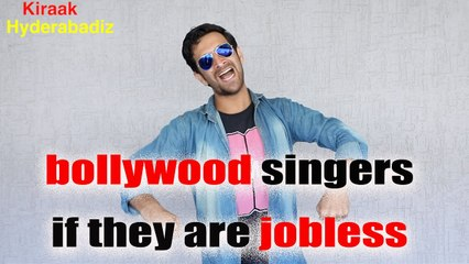 What If Bollywood Singers Are Jobless | kiraak Hyderabadiz
