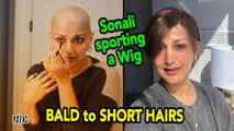 Sonali Bendre sporting a Wig | BALD to SHORT HAIRS