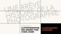MOOC Une brève histoire de la photographie - La photographie des années 80 à nos jours - La photographie numérique