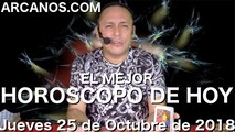 EL MEJOR HOROSCOPO DE HOY ARCANOS Jueves 25 de Octubre de 2018