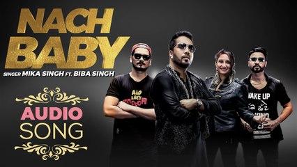 Nach Baby | Audio Song | Mika Singh Ft. Biba Singh | Desi Crew | New Punjabi Songs 2018