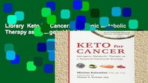 Library  Keto for Cancer: Ketogenic Metabolic Therapy as a Targeted Nutritional Strategy