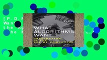 [P.D.F] What Algorithms Want: Imagination in the Age of Computing (The MIT Press) [E.B.O.O.K]