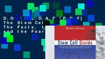 D.O.W.N.L.O.A.D [P.D.F] The Stem Cell Divide: The Facts, the Fiction, and the Fear Driving the
