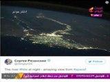 """رائد فضاء روسي ينشر صورة مذهلة لـ""""مصر"""" من الفضاء، و #مذيعة_الحدث تنتقد عدم الاستفادة منها!"""