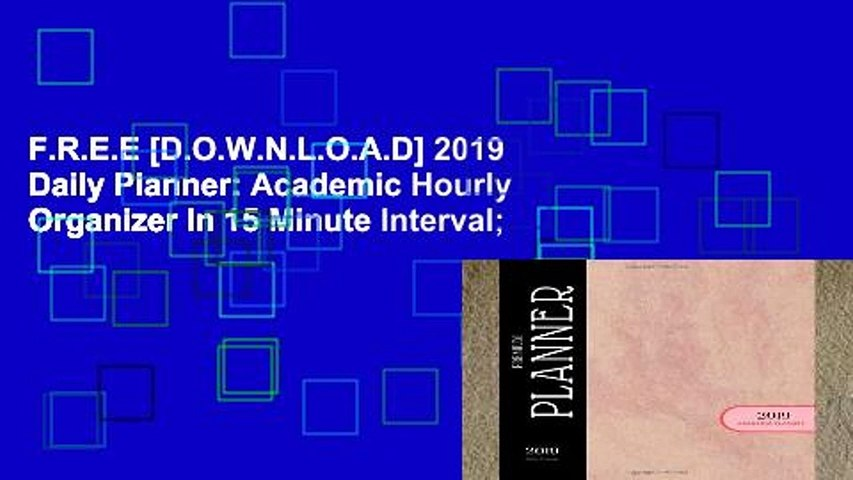 F.R.E.E [D.O.W.N.L.O.A.D] 2019 Daily Planner: Academic Hourly Organizer In 15 Minute Interval;