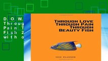 D O W N L O A D [P D F] Through Love Through Pain Through Beauty Fish 2019 Planner  with orange is