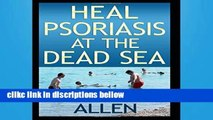 [P.D.F] Heal Psoriasis at the Dead Sea: Nutrition, sun, sea, detox and positive thoughts essential