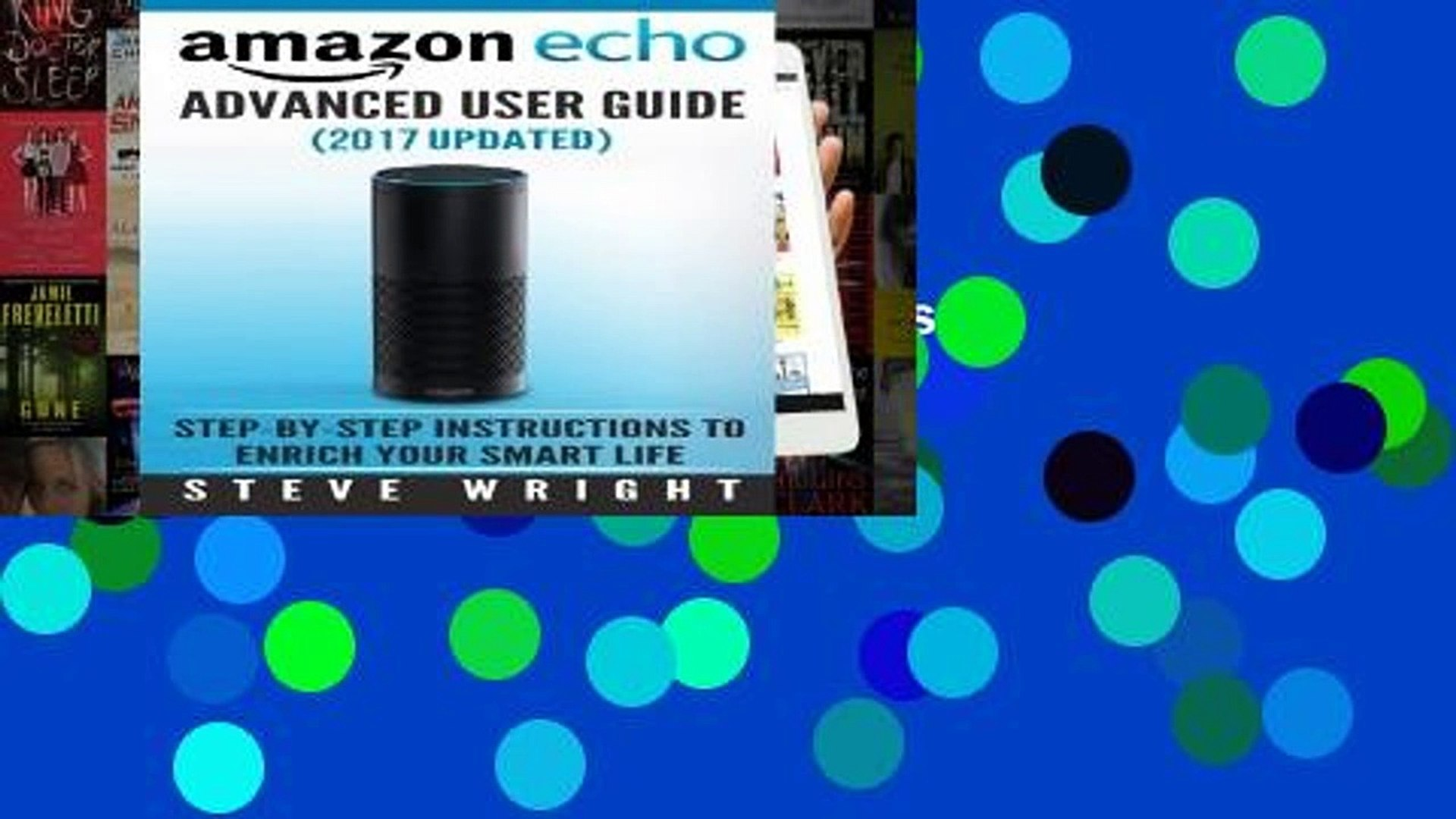 D.O.W.N.L.O.A.D [P.D.F] Amazon Echo: Amazon Echo Advanced User Guide (2017 Updated) : Step-by-Step