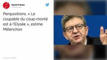 Perquisitions. « Le coupable du coup monté est à l'Élysée », estime Mélenchon