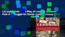LibraryLearning as a Way of Leading: Lessons from the Struggle for Social Justice (Jossey-Bass