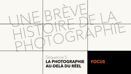 MOOC Une brève histoire de la photographie - La photographie au delà du réel - Focus