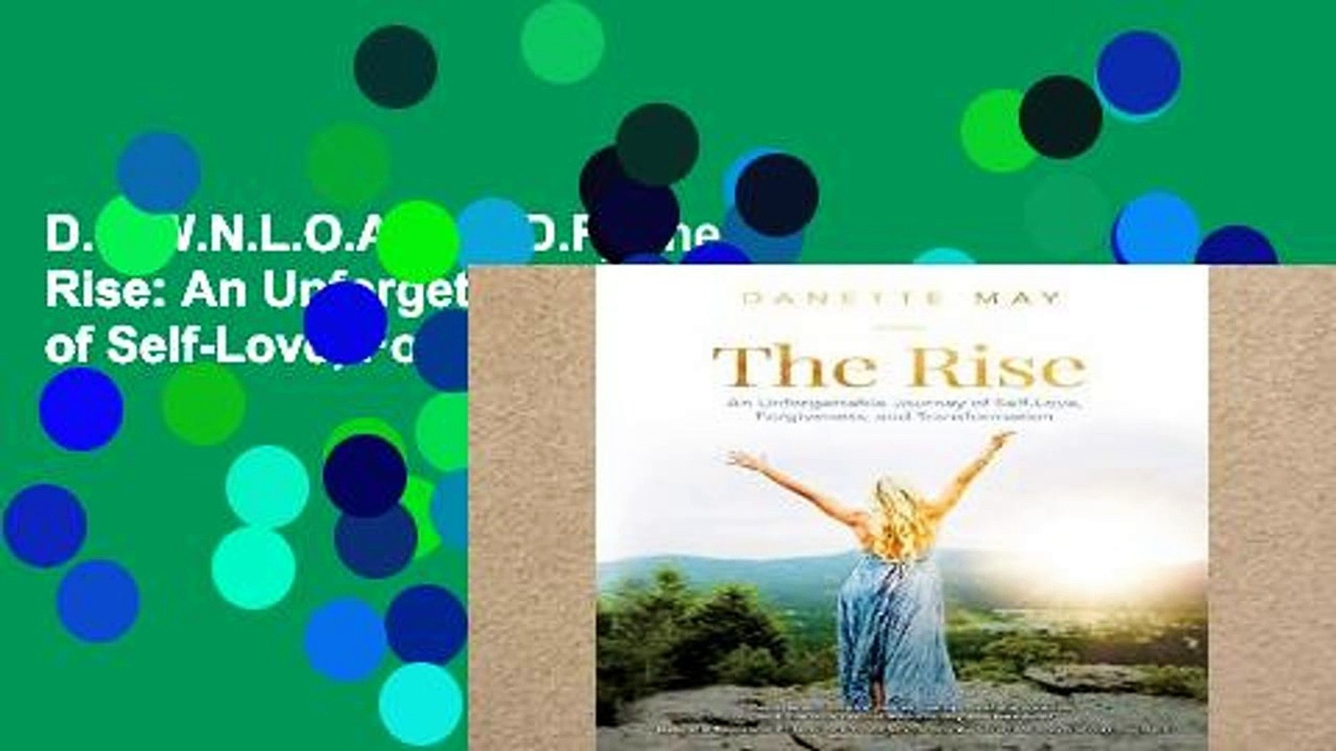 D O W N L O A D [P D F] The Rise: An Unforgettable Journey of Self-Love,  Forgiveness, and