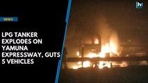 LPG tanker explodes on Yamuna Expressway, guts 5 vehicles