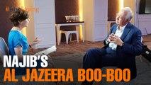 #JUSTSAYING: Najib's Al Jazeera boo-boo