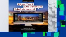 [P.D.F] How Do I Do That in Lightroom?: The Quickest Ways to Do the Things You Want to Do, Right