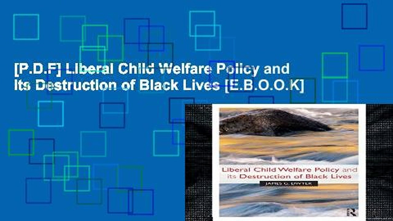 [P.D.F] Liberal Child Welfare Policy and its Destruction of Black Lives [E.B.O.O.K]