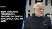 India is making tremendous progress in digital infrastructure: PM Modi