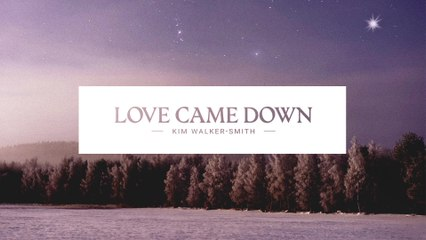 Kim Walker-Smith - Love Came Down