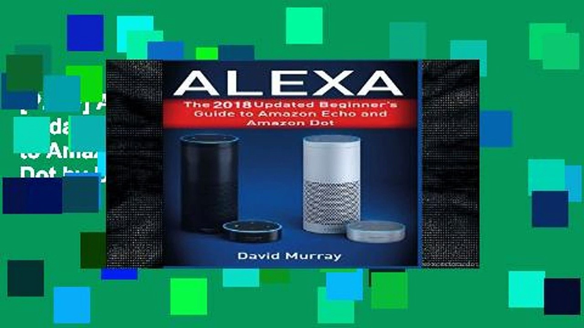 [P.D.F] Alexa: The 2018 Updated Begginer s Guide to Amazon Echo and Amazon Dot by David Murray