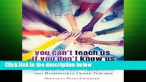 D.O.W.N.L.O.A.D [P.D.F] You Can t Teach Us if You Don t Know Us and Care About Us: Becoming an