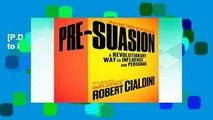 [P.D.F] Pre-Suasion: A Revolutionary Way to Influence and Persuade [P.D.F]