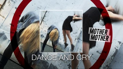 Mother Mother - Dance And Cry