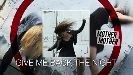 Mother Mother - Give Me Back The Night