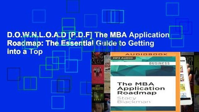 D.O.W.N.L.O.A.D [P.D.F] The MBA Application Roadmap: The Essential Guide to Getting into a Top