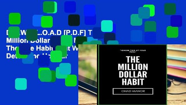 D.O.W.N.L.O.A.D [P.D.F] The Million Dollar Habit: Master The One Habit That Will Determine How far
