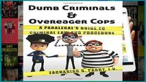 D.O.W.N.L.O.A.D [P.D.F] Dumb Criminals and Overeager Cops: A Paralegal s Guide to Criminal Law and