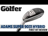 Adams Golf Idea Super 9031 Hybrid - First Hit Review - Today's Golfer