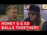 Could there be an Ed Balls and Honey G collaboration?