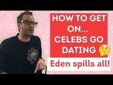 How to get on celebs go dating? Eden Reveals! | Heatworld
