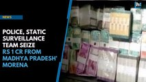 Watch: Police, Static Surveillance Team seize Rs 1 Cr from Madhya Pradesh' Morena