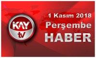 1 Kasım 2018 Kay Tv Haber