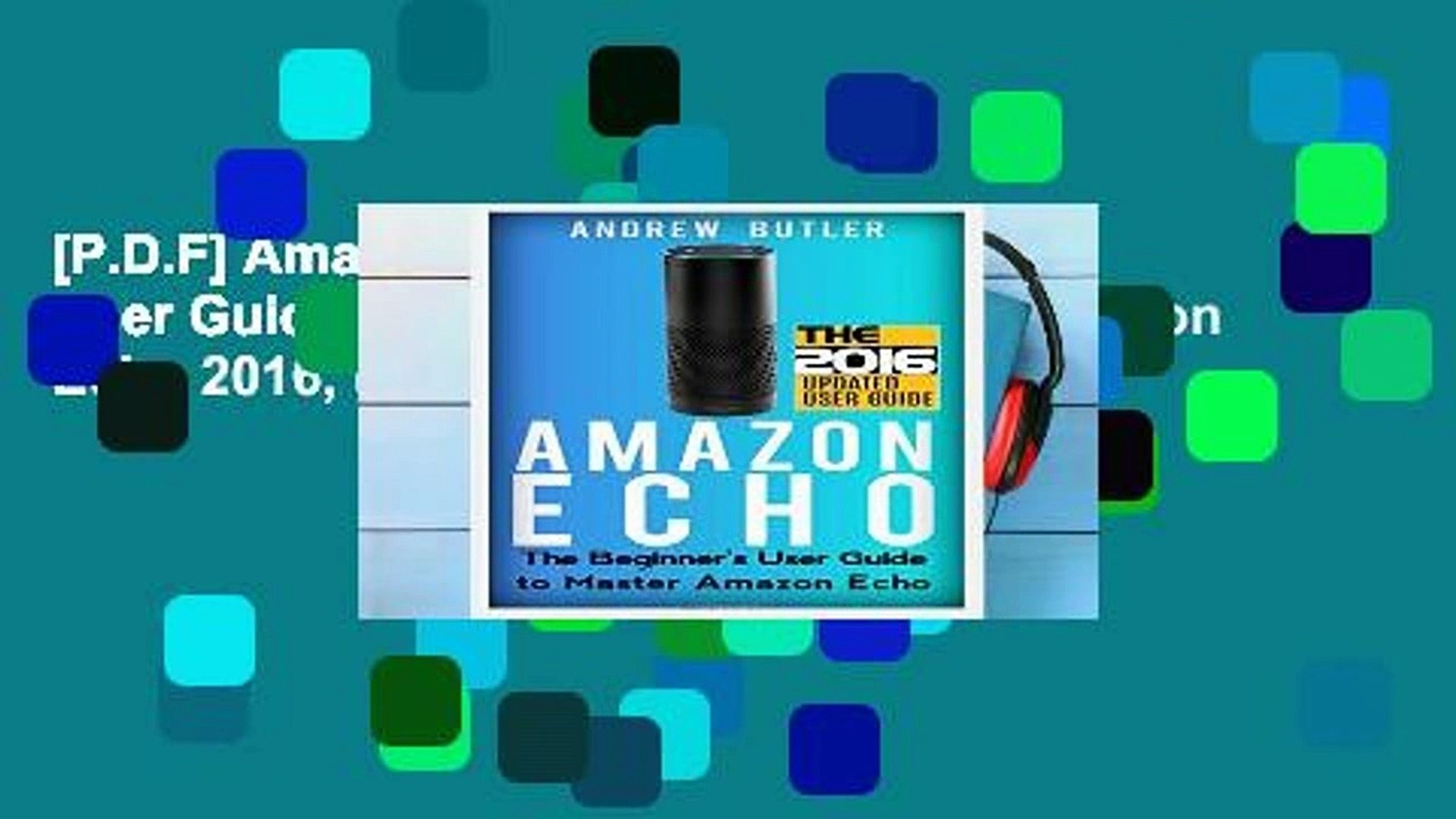 [P.D.F] Amazon Echo: The Beginner s User Guide to Master Amazon Echo (Amazon Echo 2016, user